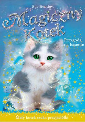 Okładka książki Przygoda na basenie. Magiczny kotek