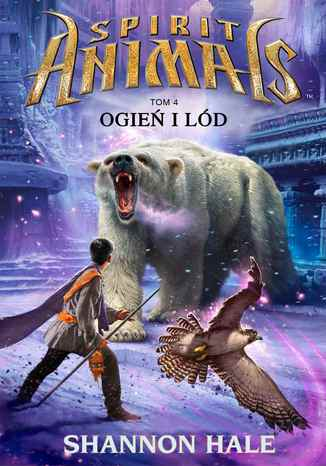 Okładka książki/ebooka Spirit Animals. Tom IV. Ogień i lód