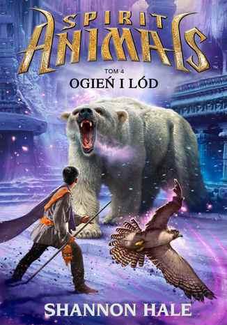 Okładka książki Spirit Animals. Tom IV. Ogień i lód