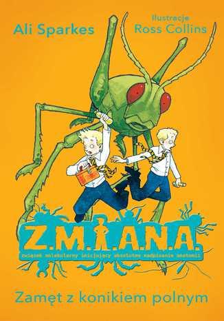 Okładka książki Z.M.I.A.N.A. Zamęt z konikiem polnym