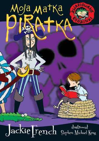 Okładka książki/ebooka Zwariowane rodzinki. Moja matka piratka