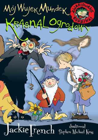 Okładka książki Zwariowane rodzinki. Mój wujek Mundek, krasnal ogrodowy