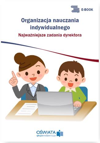 Okładka książki Organizacja nauczania indywidualnego - najważniejsze zadania dyrektora
