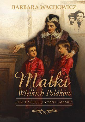 Okładka książki/ebooka Matki Wielkich Polaków