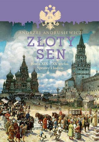 Okładka książki Złoty sen. Rosja XIX - XX wieku. Sprawy i ludzie