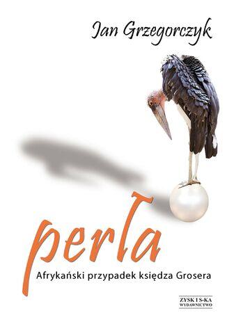 Okładka książki Perła. Afrykański przypadek księdza Grosera OPR. MK