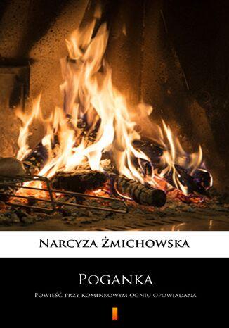 Okładka książki/ebooka Poganka. Powieść przy kominkowym ogniu opowiadana