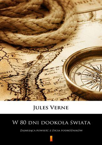 Okładka książki W 80 dni dookoła świata. Zajmująca powieść z życia podróżników