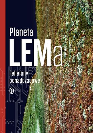 Okładka książki Planeta LEMa. Felietony ponadczasowe