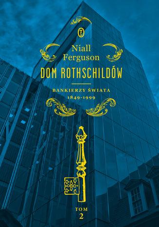 Okładka książki Dom Rothschildów. Bankierzy świata 1849-1999