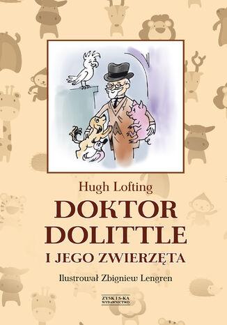 Okładka książki Doktor Dolittle i jego zwierzęta [z ilustracjami Zbigniewa Lengrena]