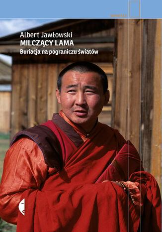 Okładka książki/ebooka Milczący Lama. Buriacja na pograniczu światów