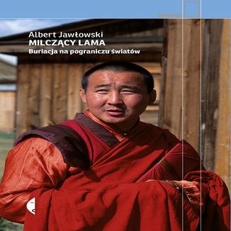 Okładka książki Milczący Lama. Buriacja na pograniczu światów