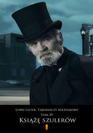 Okładka książki Lord Lister. Tajemniczy nieznajomy. Tom 29. Książę szulerów