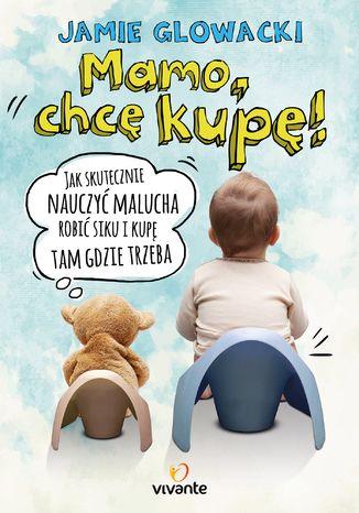 Okładka książki Mamo, chcę kupę!