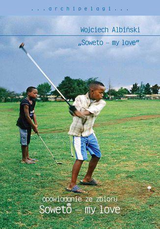 Okładka książki Soweto - my love. Opowiadanie ze zbioru