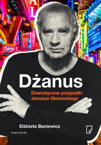 Okładka książki Dżanus Dramatyczne przypadki Janusza Głowackiego