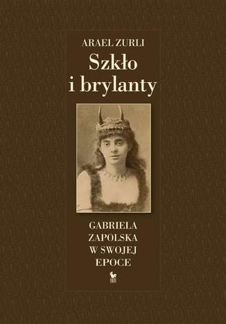 Okładka książki Szkło i brylanty. Gabriela Zapolska w swojej epoce