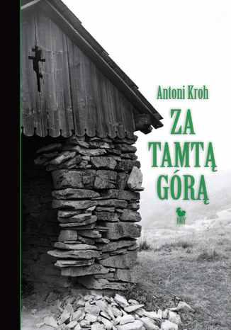 Okładka książki/ebooka Za tamtą górą. Wspomnienia łemkowskie