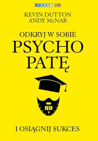 Okładka książki Odkryj w sobie psychopatę i osiągnij sukces