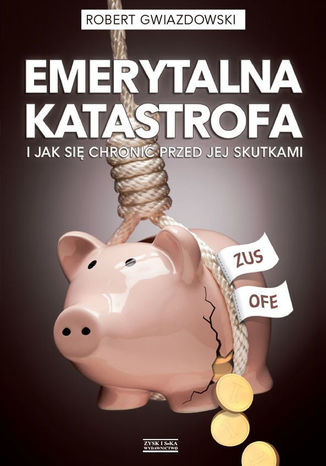 Okładka książki Emerytalna katastrofa i jak się chronić przed jej skutkami