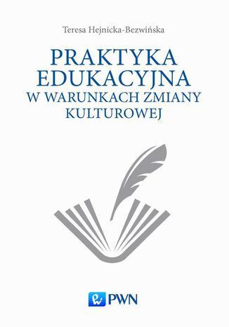 Okładka książki Praktyka edukacyjna w warunkach zmiany kulturowej