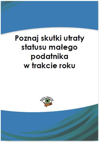 Okładka książki Poznaj skutki utraty statusu małego podatnika w trakcie roku