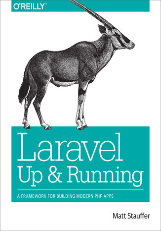 Laravel: Up and Running. A Framework for Building Modern PHP Apps (ebook)