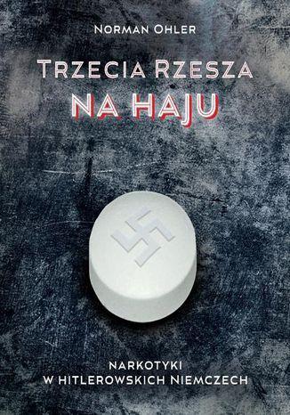 Okładka książki Trzecia rzesza na haju. Narkotyki w hitlerowskich Niemczech