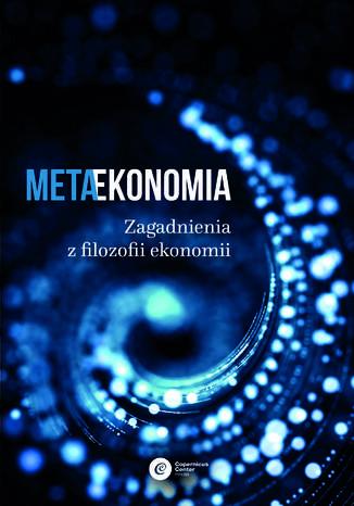 Okładka książki Metaekonomia. Zagadnienia z filozofii ekonomii