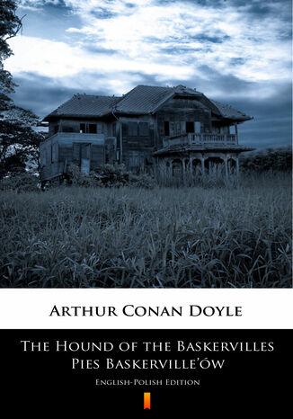 Okładka książki The Hound of the Baskervilles. Pies Baskervilleów. English-Polish Edition