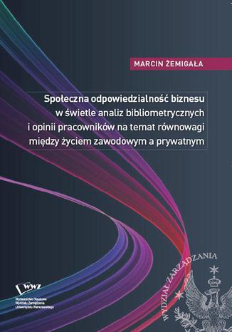 Okładka książki Społeczna odpowiedzialność biznesu w świetle analiz bibliometrycznych i opinii pracowników na temat równowagi między życiem zawodowym a prywatnym