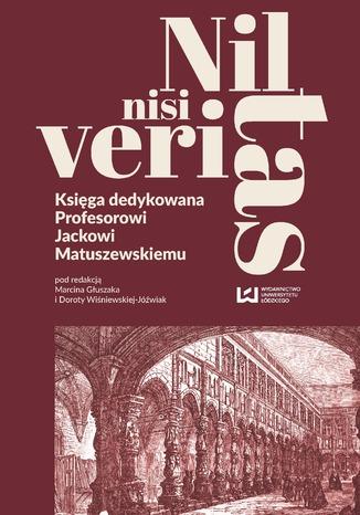 Okładka książki Nil nisi veritas. Księga dedykowana Profesorowi Jackowi Matuszewskiemu