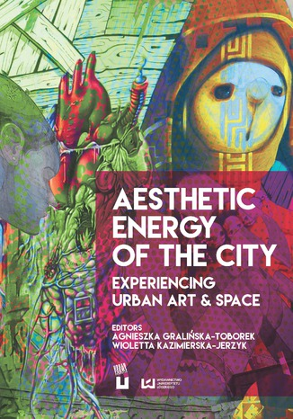 Aesthetic Energy of the City. Experiencing Urban Art & Space