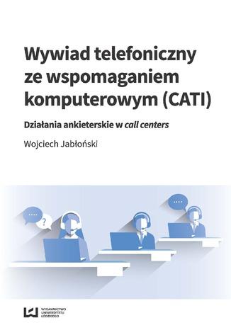 Okładka książki/ebooka Wywiad telefoniczny ze wspomaganiem komputerowym (CATI). Działania ankieterskie w call centers