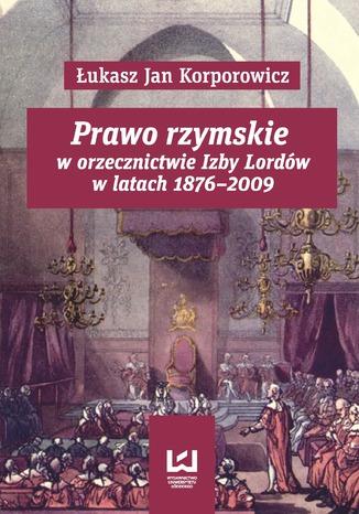 Okładka książki/ebooka Prawo rzymskie w orzecznictwie Izby Lordów w latach 1876-2009