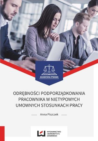 Okładka książki Odrębności podporządkowania pracownika w nietypowych umownych stosunkach pracy