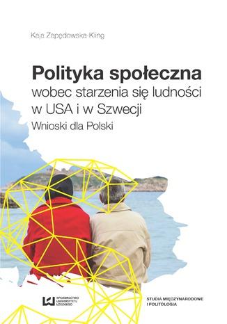 Okładka książki Polityka społeczna wobec starzenia się ludności w USA i w Szwecji. Wnioski dla Polski