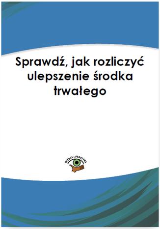 Okładka książki/ebooka Sprawdź, jak rozliczyć ulepszenie środka trwałego