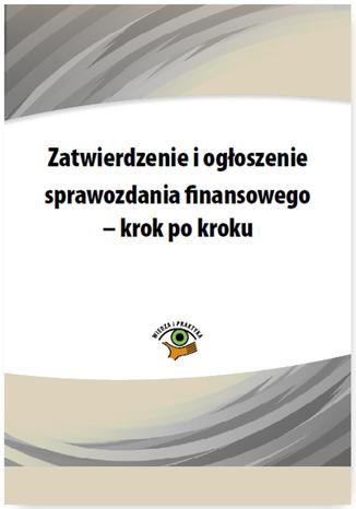 Okładka książki Zatwierdzenie i ogłoszenie sprawozdania finansowego - krok po kroku