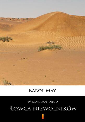 Okładka książki W kraju Mahdiego (Tom 1). W kraju Mahdiego. Łowca niewolników