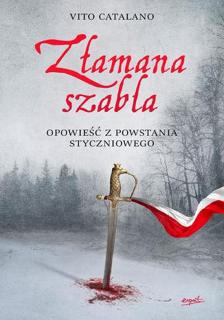Okładka książki/ebooka Złamana szabla. Opowieść z powstania styczniowego