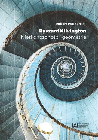 Okładka książki/ebooka Ryszard Kilvington. Nieskończoność i geometria