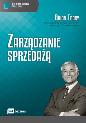 Okładka książki Zarządzanie sprzedażą. Biblioteka Sukcesu Briana Tracy