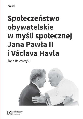 Okładka książki/ebooka Społeczeństwo obywatelskie w myśli społecznej Jana Pawła II i Václava Havla