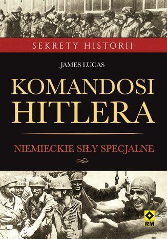 Okładka książki Komandosi Hitlera. Niemieckie siły specjalne w czasie II wojny światowej