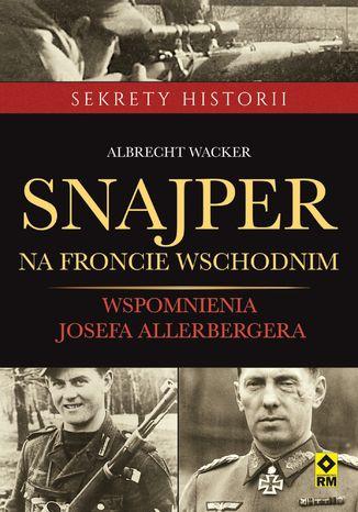 Okładka książki Snajper na froncie wschodnim. Wspomnienia Josefa Allerbergera