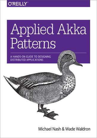 Okładka książki Applied Akka Patterns. A Hands-On Guide to Designing Distributed Applications