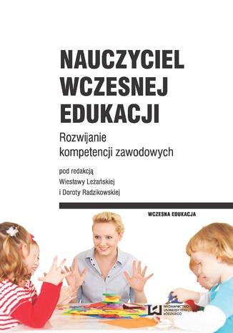 Okładka książki Nauczyciel wczesnej edukacji. Rozwijanie kompetencji zawodowych
