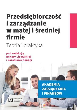 Okładka książki/ebooka Przedsiębiorczość i zarządzanie w małej i średniej firmie. Teoria i praktyka